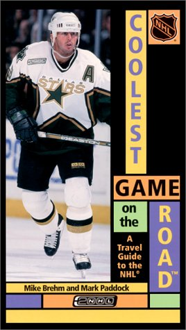 Coolest Game on the Road: A Travel Guide to Nhl por Mike Brehm