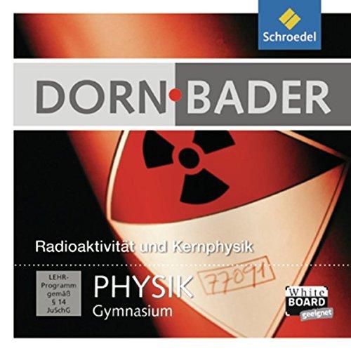 Dorn Bader Physik Interaktiv: Dorn / Bader Physik SI Interaktiv: Radioaktivität und Kernphysik: Einzelplatzlizenz