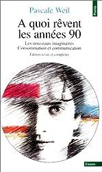 A quoi rêvent les années 90 : Les Nouveaux Imaginaires : Consommation et communication, édition revue et complétée