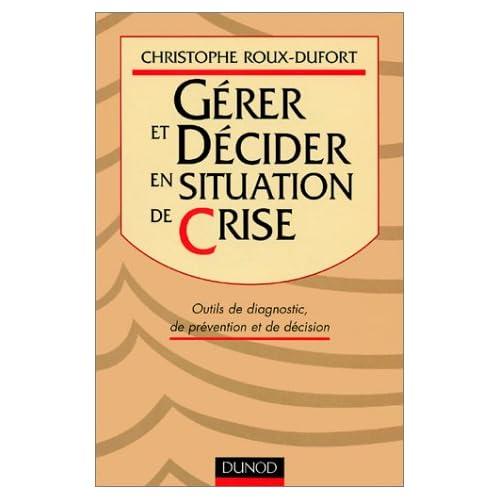 Gérer et décider en situation de crise : Outils de diagnostique, de prévention et de décision