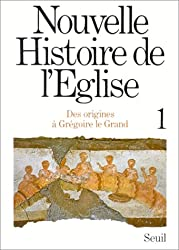 NOUVELLE HISTOIRE DE L'EGLISE. Tome 1