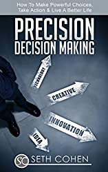 Precision Decision Making: How To make Powerful Choices, Take Action & Live A Better Life (English Edition)