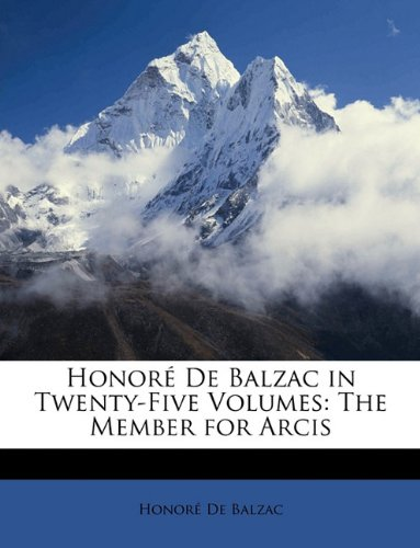 Honore de Balzac in Twenty-Five Volumes: The Member for Arcis