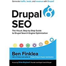 Drupal 8 SEO: The Visual, Step-By-Step Guide to Drupal Search Engine Optimization (English Edition)