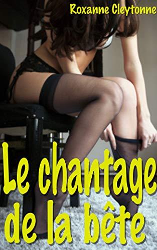 Le chantage de la bête: Nouvelle érotique fantastique en français, interdit au moins de 18 ans par