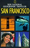 National Geographic Traveler, San Francisco - Jutta [Übers.] Jerry Camarillo ; Ressel