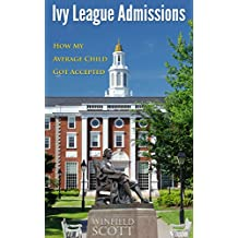 Ivy League Admissions: How My Average Child Got Accepted (English Edition)