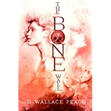 The Bone Wall by D. Wallace Peach (2015-03-22)