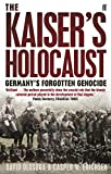 The Kaiser's Holocaust: Germany's Forgotten Genocide and the Colonial Roots of Nazism by David Olusoga (2011-08-01)
