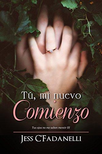 Tú, mi nuevo comienzo (Tus ojos no me saben mentir nº 3) par Jessica Cuevas Fadanelli