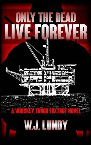 Only The Dead Live Forever: Whiskey Tango Foxtrot (Volume 2) by W J Lundy (2013-10-31)