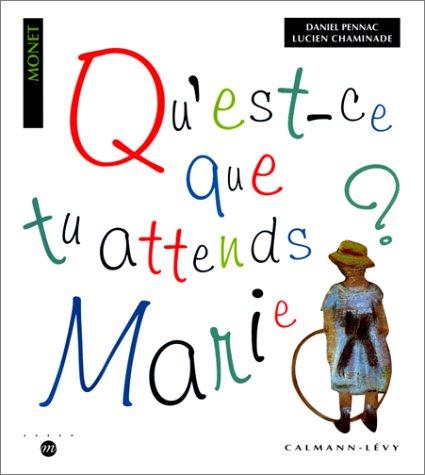 Qu'est-ce que tu attends, Marie ? Autour de 12 tableaux de Claude Monet par Daniel Pennac