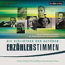 Erzählerstimmen: Die Bibliothek der Autoren. 183 Autorinnen & Autoren, 100 Jahre Erzählung im Originalton