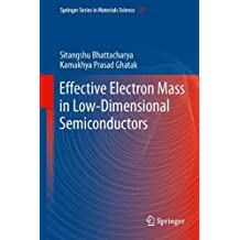 Effective Electron Mass in Low-Dimensional Semiconductors (Springer Series in Materials Science) by Sitangshu Bhattacharya (2014-11-09)