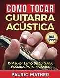 Como Tocar Guitarra Acústica: O Melhor Livro De Guitarra Acústica Para Iniciantes