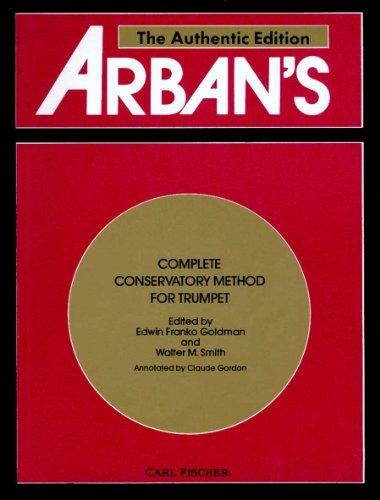 Arban's Complete Conservatory Method for Trumpet (Cornet or Eb Alto, Bb Tenor, Baritone, Euphoniumand Bb Bass in Treble Clef)