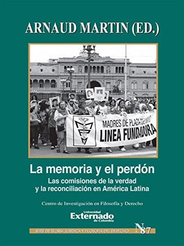 La memoría y el perdón: Las comisiones de la verdad y la reconciliación en América Latina