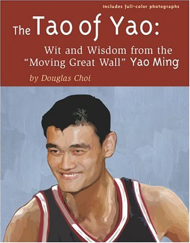 The Tao of Yao: Wit and Wisdom from the Moving Great Wall Yao Ming por Douglas Choi