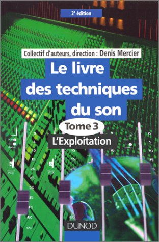 Livre des techniques du son, tome 3. L'exploitation