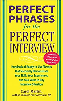 Perfect Phrases for the Perfect Interview: Hundreds of Ready-to-Use Phrases That Succinctly Demonstrate Your Skills, Your Experience and Your Value in ... and Your V (Perfect Phrases Series) de [Martin, Carole]