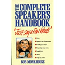 Just Say a Few Words: The Complete Speaker's Handbook