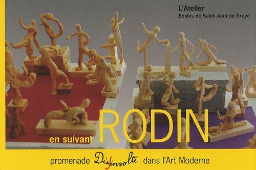 En suivant Rodin : Promenade désinvolte dans l'art moderne par Ecoles de Saint-Jean de Braye