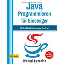 Java Programmieren für Einsteiger: Der leichte Weg zum Java-Experten