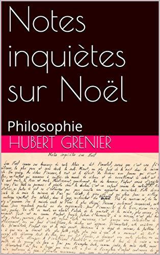 Couverture du livre Notes inquiètes sur Noël: Philosophie (Oeuvre de Hubert Grenier t. 9)
