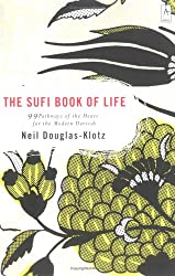 The Sufi Book of Life: 99 Pathways of the Heart for the Modern Dervish [ THE SUFI BOOK OF LIFE: 99 PATHWAYS OF THE HEART FOR THE MODERN DERVISH ] by Douglas-Klotz, Neil (Author) Mar-01-2005 [ Paperback ]