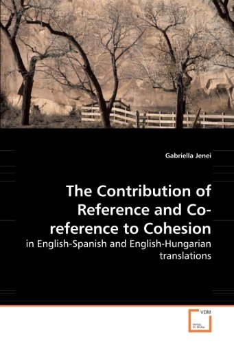 The Contribution of Reference and Co-reference to Cohesion - in English-Spanish and English-Hungarian translations