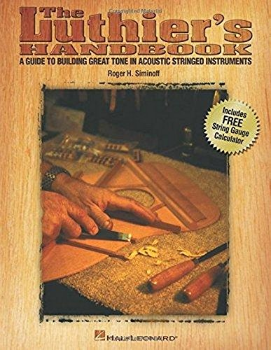 Luthier's Handbook: A Guide to Building Great Tone in Acoustic Stringed Instruments