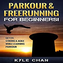 Parkour & Freerunning for Beginners!: Get Fit, Strong & Agile While Learning Parkour