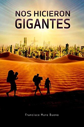 Nos hicieron gigantes por Francisco Muro Bueno