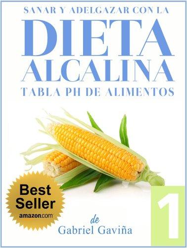 Dieta Alcalina 1: Tabla del pH de los Alimentos Alcalinos y Ácidos (Dieta Alcalina Para Sanar y Adelgazar)