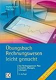 Übungsbuch Rechnungswesen - leicht gemacht: Das Rechnungswesen Plus: Lernziele, Übungen, Lösungen