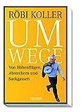 Umwege: Von Höhenflügen, Abstechern und Sackgassen von Röbi Koller