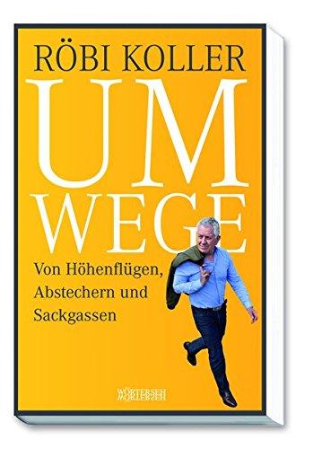 Buchseite und Rezensionen zu 'Umwege: Von Höhenflügen, Abstechern und Sackgassen' von Röbi Koller