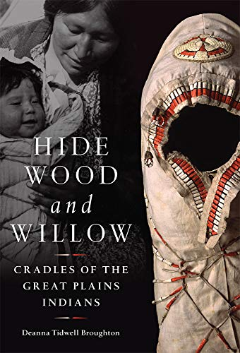 Hide, Wood, and Willow: Cradles of the Great Plains Indians (Civilization of the American Indian, Band 278)