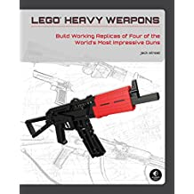 LEGO Heavy Weapons - Build Working Replicas of Four of the World's Most Impressive Guns