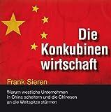 Die Konkubinenwirtschaft: Warum westliche Unternehmen in China scheitern und die Chinesen an die Weltspitze stürmen [9 Audio-CDs + 1 Bonus-MP3-CD - 10:35 Std. / Audiobook, ungekürzte Lesung]