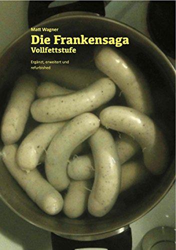 Die Frankensaga – Vollfettstufe: Edition 2016. Ergänzt, erweitert und refurbished.