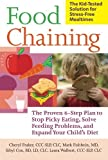 Food Chaining: The Proven 6-Step Plan to Stop Picky Eating, Solve Feeding Problems, and Expand Your : Written by Cheri Fraker, 2007 Edition, (1st Edition) Publisher: Da Capo Press [Paperback]