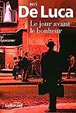 Le jour avant le bonheur : roman / Erri De Luca | De Luca, Erri (1950-....). Auteur