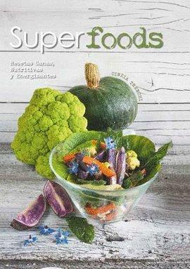 Superfoods. Recetas sanas, nutritivas y energizantes por CINZIA TRENCHI