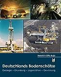 Deutschlands Bodenschätze: Geologie - Erkundung - Lagerstätten - Gewinnung - Heinrich Otto Buja