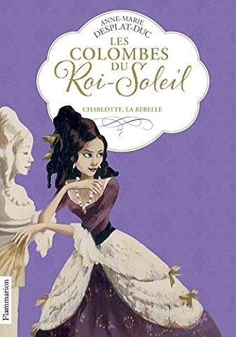 Les Colombes du Roi-Soleil, Tome 3 : Charlotte La Rebelle