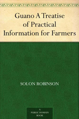 Guano A Treatise of Practical Information for Farmers (English Edition)