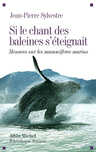 Si le chant des baleines s'éteignait: Menaces sur les mammifères marins