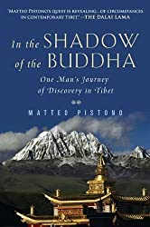 In the Shadow of the Buddha: One Man's Journey of Discovery in Tibet Reprint edition by Pistono, Matteo (2012) Paperback
