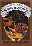 Pfeife rauchen. Die hohe Kunst Tabak zu genießen. (Liebhaber- Bibliothek) - Walter Hufnagel